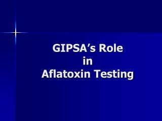 GIPSA s Role  in  Aflatoxin Testing