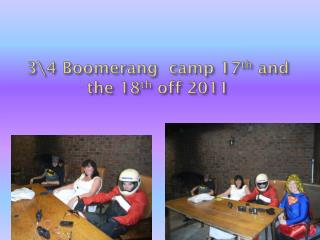 3\4 Boomerang  camp 17 th  and the 18 th  off 2011