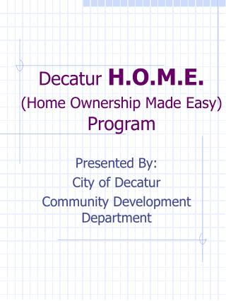 Decatur H.O.M.E.  Home Ownership Made Easy  Program