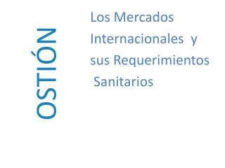 Los Mercados  Internacionales  y  sus Requerimientos S anitarios