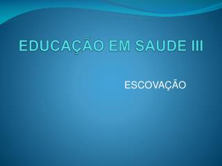 EDUCAÇÃO EM SAUDE III