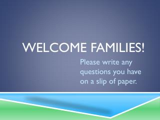 Welcome families!