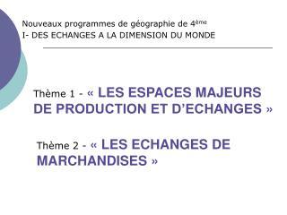 Nouveaux programmes de g ographie de 4 me I- DES ECHANGES A LA DIMENSION DU MONDE