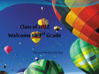 Class of 2022 Welcome to 3 rd  Grade