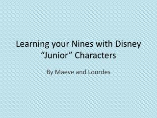 """Learning your  Nines with Disney  """"Junior""""  Characters"""