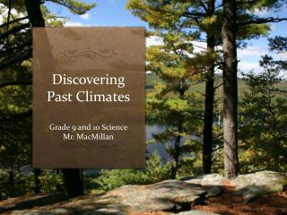 Discovering Past Climates Grade 9 and 10 Science Mr. MacMillan