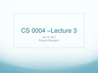CS 0004 –Lecture 3