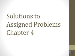 Solutions to Assigned Problems Chapter 4