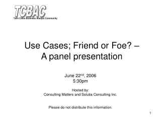Use Cases; Friend or Foe    A panel presentation