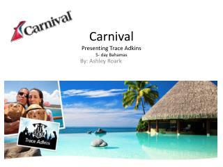 Carnival Presenting Trace Adkins 5- day Bahamas