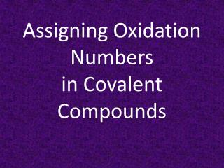 Assigning Oxidation Numbers in Covalent  Compounds