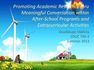 Guadalupe Valdivia EDUC 790-2 Summer 2013