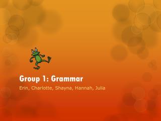 Group 1: Grammar