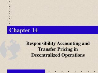 Responsibility Accounting and Transfer Pricing in Decentralized Operations