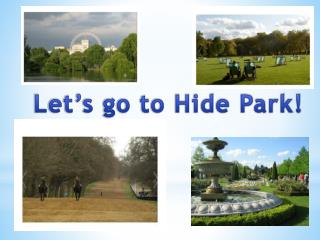 Let's go to Hide Park!