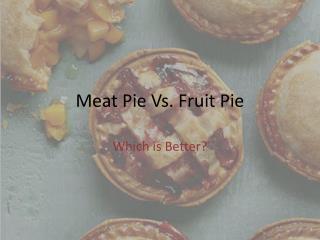 Meat Pie Vs. Fruit Pie