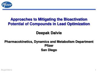 Approaches to Mitigating the Bioactivation Potential of Compounds in Lead Optimization  Deepak Dalvie   Pharmacokinetics