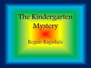 The Kindergarten Mystery