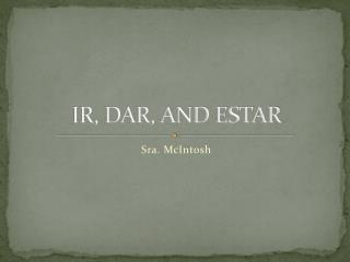 IR, DAR, AND ESTAR