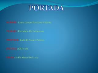 NOMBRE : Laura Lorena Ponciano Cebrián TRABAJO : Portafolio  D e Evidencias