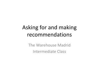 Asking for and making recommendations