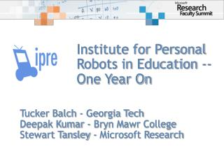 Institute for Personal Robots in Education -- One Year On