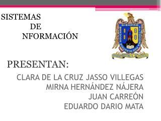 CLARA DE LA CRUZ JASSO VILLEGAS  MIRNA HERNÁNDEZ NÁJERA JUAN CARREÓN EDUARDO DARIO MATA