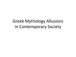 Greek Mythology Allusions  in Contemporary Society