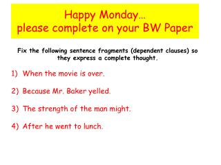 Happy Mon day … please complete on your BW Paper