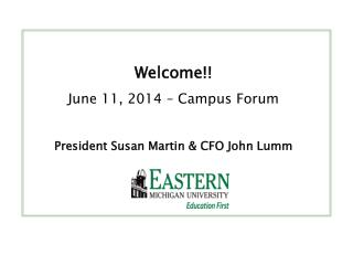 Welcome!! June 11,  2014 – Campus  Forum President Susan Martin & CFO John Lumm