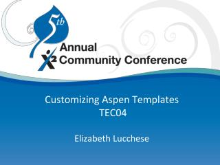 Customizing Aspen Templates  TEC04  Elizabeth Lucchese