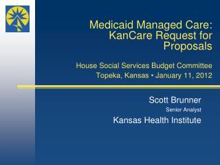 Scott Brunner Senior Analyst Kansas Health Institute