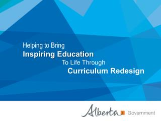 Helping to Bring Inspiring Education  To Life Through  Curriculum Redesign