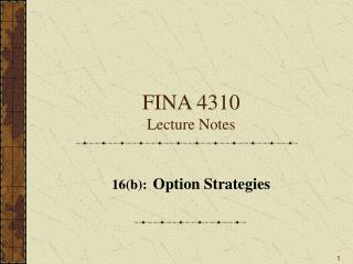 FINA 4310 Lecture Notes 16b: Option Strategies