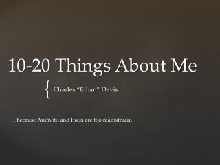 10-20 Things About Me