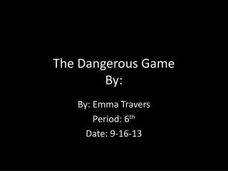 The Dangerous Game  By: