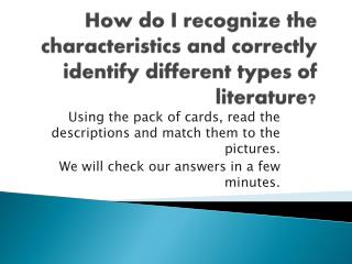 How do I recognize the characteristics and correctly identify different types of literature?