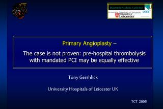 Primary Angioplasty    The case is not proven: pre-hospital thrombolysis with mandated PCI may be equally effective