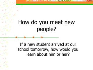 How do you meet new people?