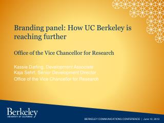 Branding panel: How UC Berkeley is  reaching further  Office  of the Vice Chancellor for  Research
