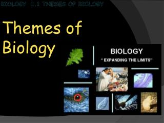 Biology   1.1 Themes of Biology