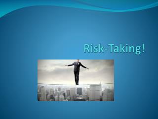 Risk-Taking !