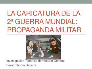 La caricatura de la 2ª guerra mundial: propaganda militar