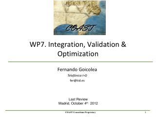 WP7 . Integration, Validation & Optimization