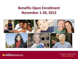 Benefits Open Enrollment November 1-30, 2012