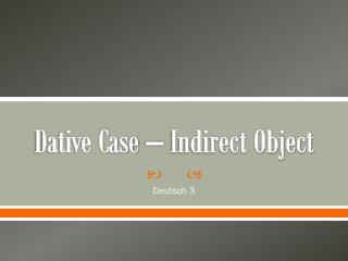 Dative Case – Indirect Object