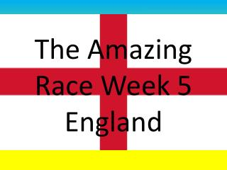 The  A mazing  R ace Week 5 England