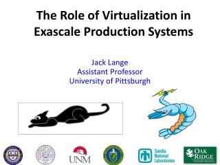 The Role of Virtualization in  Exascale  Production Systems