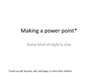 Making a power  point*