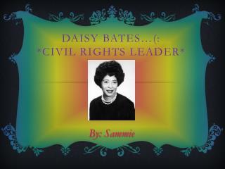 Daisy Bates…(: *Civil Rights Leader*